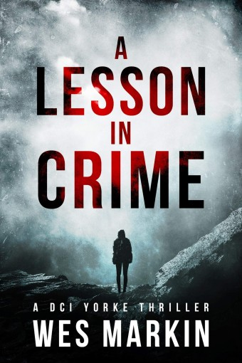 A Lesson in Crime: A super-fast one-hour thrill ride from the author of One Last Prayer for the Rays (A DCI YORKE THRILLER Book 0) by Wes Markin