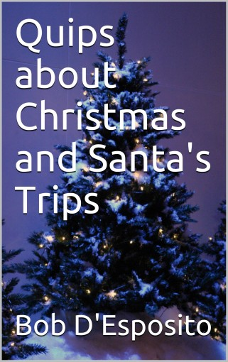 Quips about Christmas and Santa's Trips by Bob D'Esposito