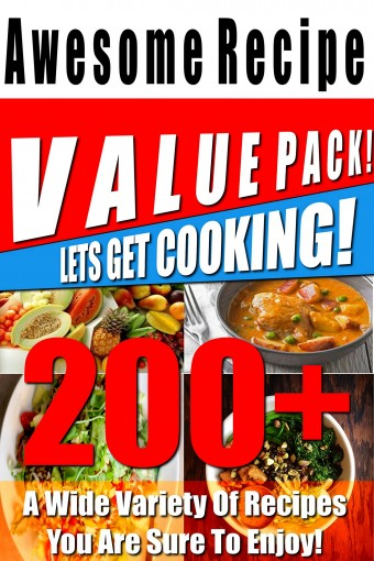 200+ Awesome Recipe Value Pack! – A Wide Variety Of Recipes You Are Sure To Enjoy! by Recipe Junkies