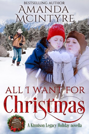 All I Want for Christmas: A Kinnison Legacy Holiday novella by Amanda McIntyre