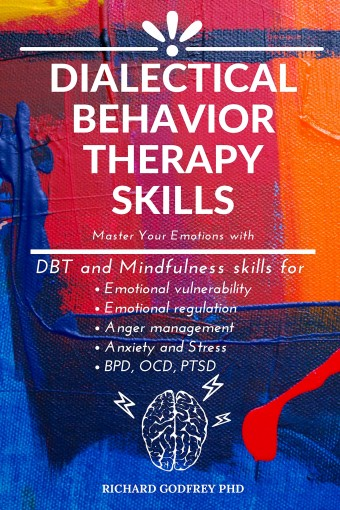 DIALECTICAL BEHAVIOR THERAPY SKILLS: Master Your Emotions with DBT and Mindfulness skills for Emotional vulnerability, Emotional regulation, Anger management, Anxiety and Stress, BPD, OCD, PTSD by Godfrey PhD, Richard