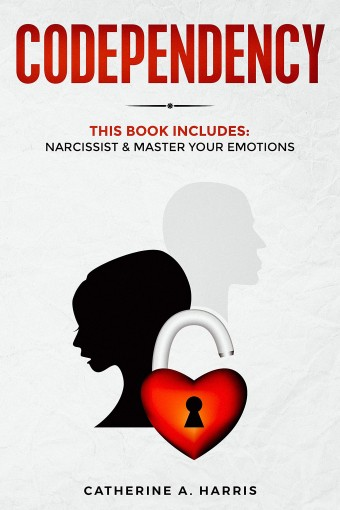 Codependency: This Book Includes: Narcissist & Master Your Emotions by Catherine A. Harris