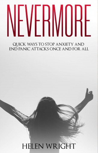 Nevermore: Quick ways to stop anxiety and end panic attacks once and for all by Helen Wright