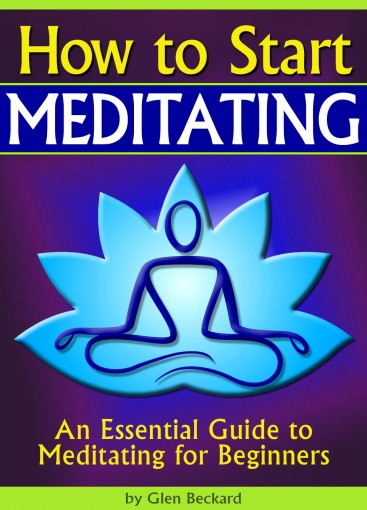 How to Start Meditating: An Essential Guide to Meditating for Beginners  ( How to Start a Meditation Practice | How to Meditate Properly ) by Glen Beckard
