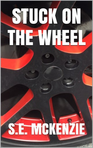STUCK ON THE WHEEL: Because True Life is Round by S.E. McKenzie
