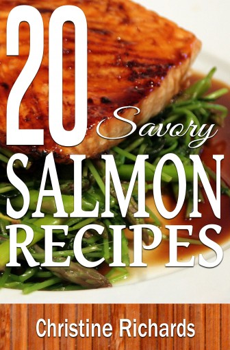20 Savory Salmon Recipes (Ultimate Cookbook For Amazing Restaurant-Quality Salmon Dinners) by Christine Richards
