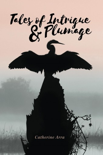 Tales of Intrigue & Plumage by Catherine Arra