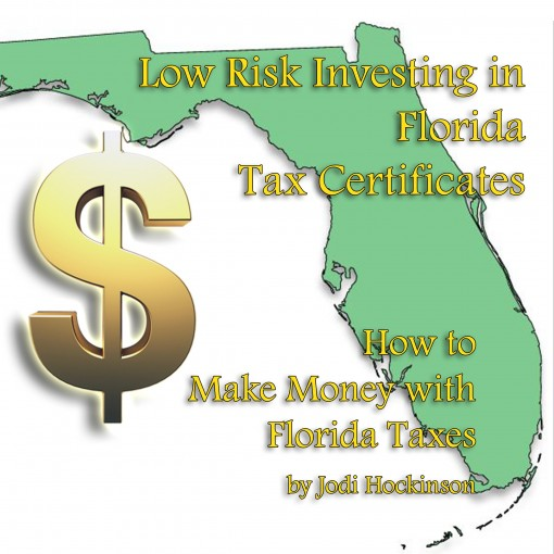 Low Risk Investing with Florida Tax Certificates: How to Make Money with Florida Taxes by Jodi Hockinson