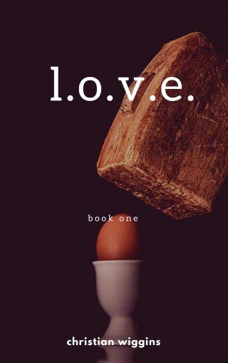 L. O. V. E.: Part 1 by Christian Wiggins