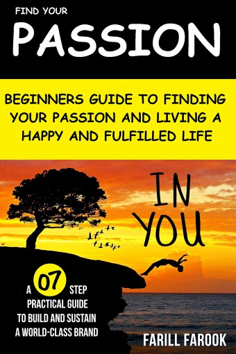 Find Your Passion: Beginners Guide to finding your Passion and Living a Happy and Fulfilled Life. (01 Book 5) by Farill Farook