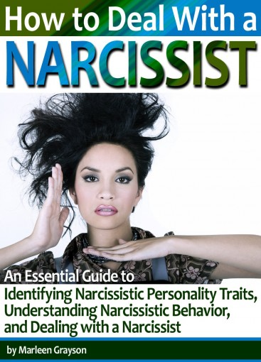 How to Deal With a Narcissist: A Guide to Identifying Narcissistic Personality Traits, Understanding Narcissistic Behavior, and Dealing with a Narcissist by Marleen Grayson