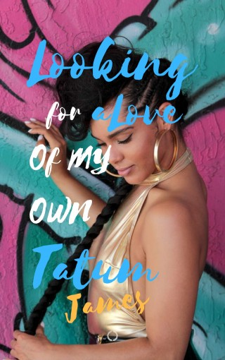 Looking For A Love Of My Own: An Urban Fiction Romance by Tatum James