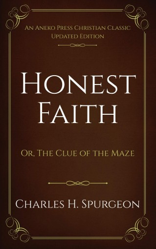 Honest Faith: Or, The Clue of the Maze by Charles H. Spurgeon