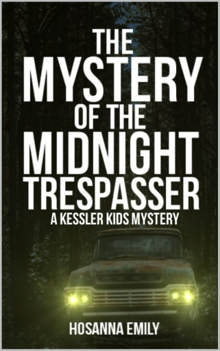 The Mystery of the Midnight Trespasser (Kessler Kids Mysteries) by Hosanna Emily
