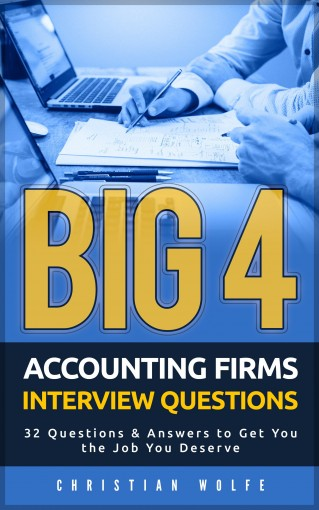 Big 4 Accounting Firms Interview Questions: 32 Questions & Answers to Get You the Job You Deserve by Christian Wolfe