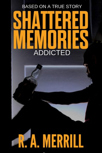 SHATTERED MEMORIES: ADDICTED by R MERRILL
