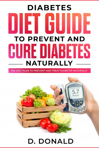 Diabetes Diet Guide to Prevent and Cure Diabetes Naturally: The diet plan to prevent and treat diabetes naturally by Daniel Donald
