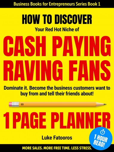 1-PAGE PLANNER: How to Discover your Red-Hot Niche of Cash-Paying Raving Fans. Dominate it. Become the Business Customers Want to Buy From (1 HOUR READ: Business Books for Entrepreneurs Series Book1) by Luke Fatooros