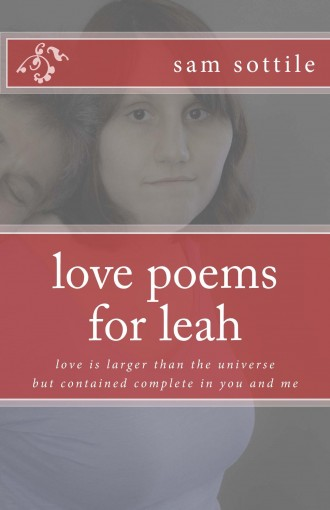 love poems  for leah: love is larger than the universe but contained complete  in you and me (The Leah Books) by sam sottile