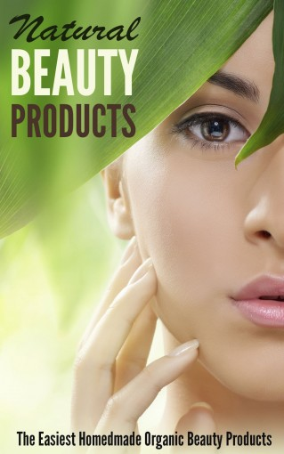 Natural Beauty Products: The Easiest Homemade Organic Beauty Products by Amina Jacob