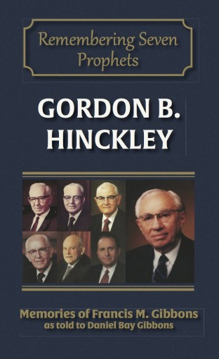 Gordon B. Hinckley (Remembering the Prophets of God Book 6) by Francis M. Gibbons