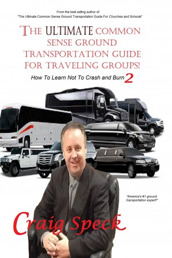 The Ultimate Common Sense Ground Transportation Guide For Traveling Groups!: How To Learn Not To Crash and Burn 2 by Craig Speck