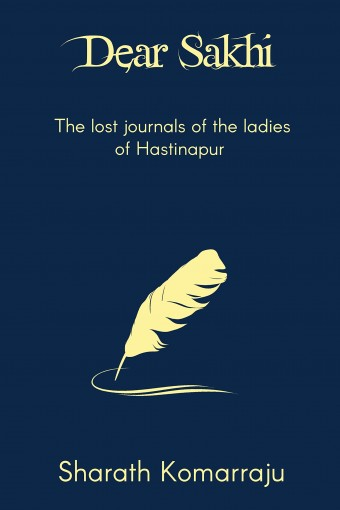 Dear Sakhi: The Lost Journals of the Ladies of Hastinapur by Sharath Komarraju