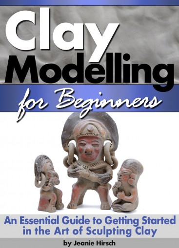 Clay Modelling for Beginners: An Essential Guide to Getting Started in the Art of Sculpting Clay ~ ( Clay Modelling | Clay Modeling | Clay Art ) by Jeanie Hirsch