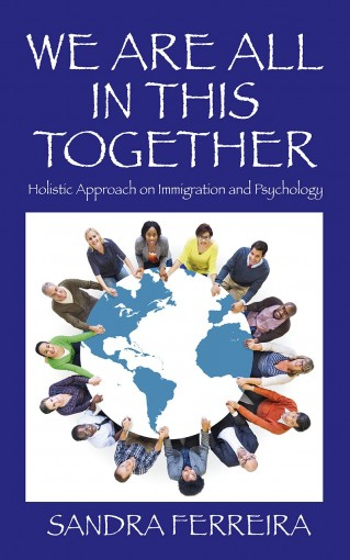 WE ARE ALL IN THIS TOGETHER: Holistic Approach on Immigration and Psychology by Sandra Ferreira