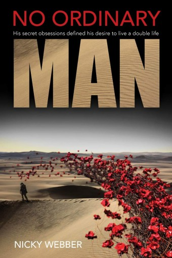 No Ordinary Man: Obsession defined this soldier's secret double-life by Nicky Webber