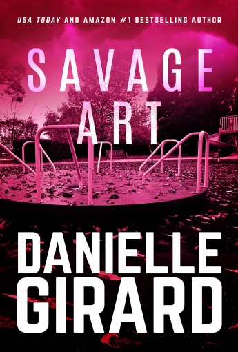 Savage Art: A Chilling Serial Killer Thriller by Danielle Girard