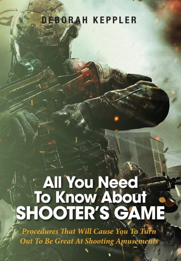 All You Need To Know About Shooter's Game: Procedures That Will Cause You To Turn Out To Be Great At Shooting Amusements by Deborah Keppler