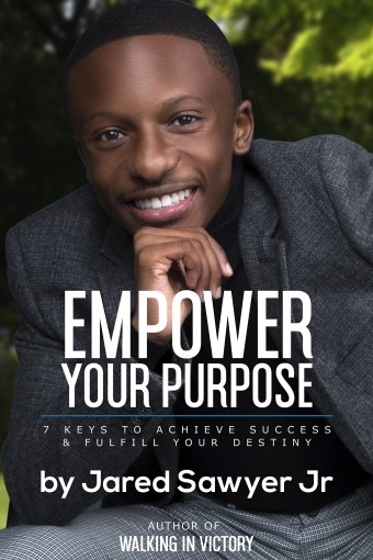 Empower Your Purpose: 7 Keys to Achieve Success and Fulfill Your Destiny by Jared Sawyer