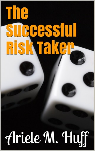 The Successful Risk Taker by Ariele M. Huff