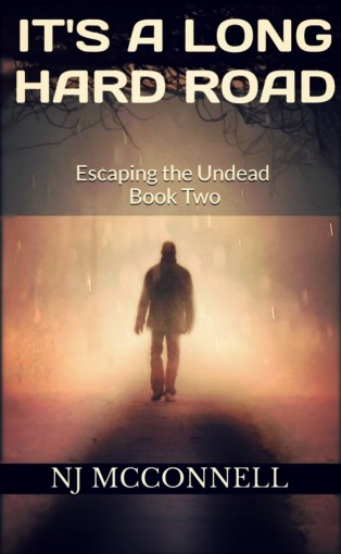 It's a Long Hard Road: Escaping the Undead Book Two by NJ McConnell
