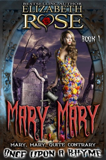 Mary, Mary: (Mary, Mary, Quite Contrary) (Once Upon a Rhyme Series Book 1) by Elizabeth Rose