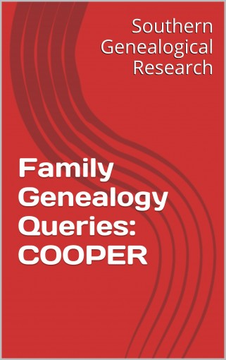 Family Genealogy Queries: COOPER (Southern Genealogical Research) by R. Stephen Smith