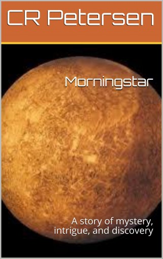 Morningstar: A story of mystery, intrigue, and discovery by CR Petersen