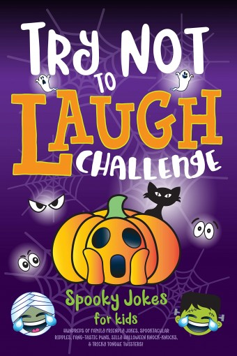 Try Not to Laugh Challenge Spooky Jokes for Kids: Hundreds of Family Friendly Jokes, Spooktacular Riddles, Fang-tastic Puns, Silly Halloween Knock-Knocks, & Tricky Tongue Twisters! by Howling Moon Books