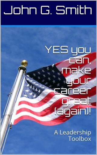YES you can,  make your career great (again)!: A Leadership Toolbox by John G. Smith