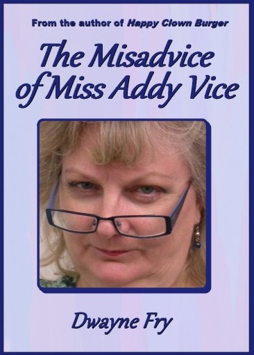 The Misadvice of Miss Addy Vice by Dwayne Fry