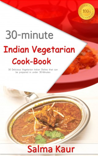 30-Minutes Indian Vegetarian Cook-Book: 30 Delicious Vegetarian Indian Dishes that can be prepared in under 30-Minutes!: Indian Cookbook, Indian Cooking, … Indian Cooking, Vegetarian Indian Cook) by Salma Kaur
