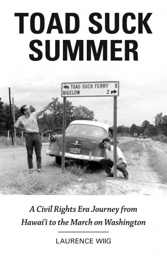 Toad Suck Summer: A Civil Rights Era Journey from Hawai'i to the March on Washington by Laurence Wiig
