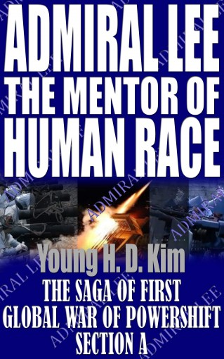 ADMIRAL LEE the MENTOR of HUMAN RACE: SECTION A (The Unknown Leaders Their Struggle and Success Book 3) by Young H. D. Kim