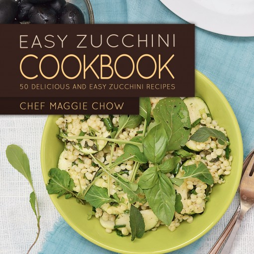 Easy Zucchini Cookbook: 50 Delicious and Easy Zucchini Recipes (Zucchini Cookbook, Zucchini Recipes Book 1) by Maggie Chow, Chef