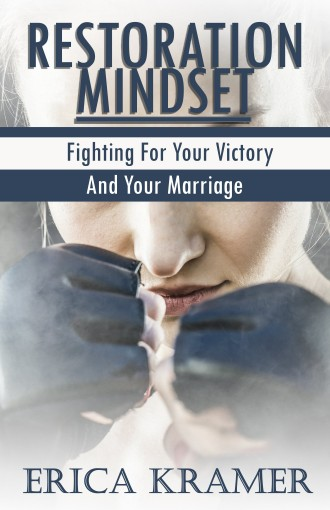 Restoration Mindset: Fighting For Your Victory and Your Marriage by Erica Kramer
