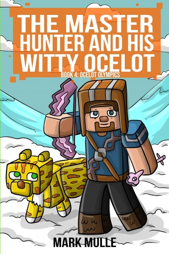 The Master Hunter and His Witty Ocelot (Book 4): Ocelot Olympics (An Unofficial Minecraft Diary Book for Kids Ages 9 – 12 (Preteen) by Mark Mulle