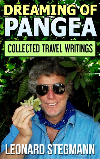 Dreaming of Pangea: Collected Travel Writings by Leonard Stegmann