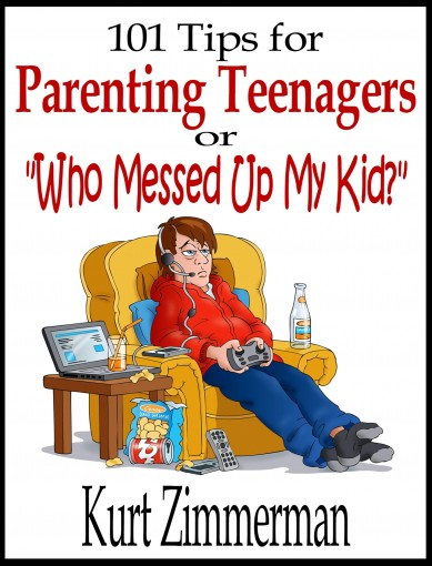 "101 Tips for Parenting Teenagers Or ""Who Messed Up My Kid?"" by Kurt Zimmerman"