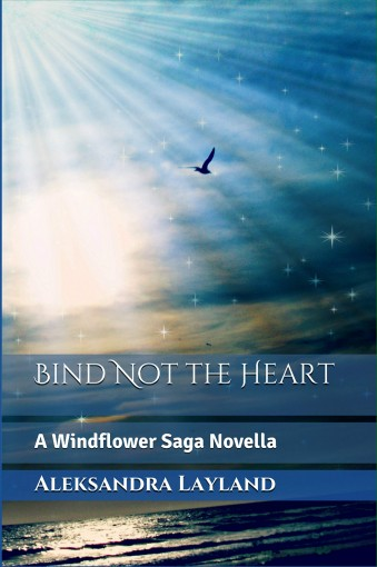 Bind Not the Heart: A Windflower Saga Novella by Aleksandra Layland